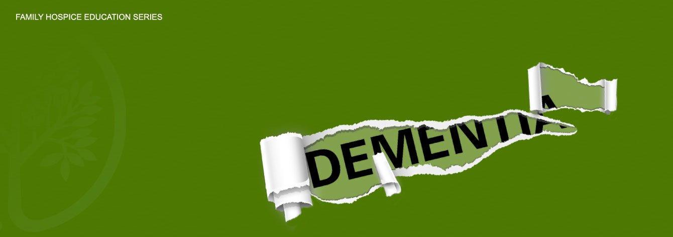 Family Hospice Education Series - Dementia